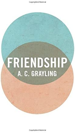 Friendship (Vices and Virtues) by Grayling, A. C. (2013) Hardcover