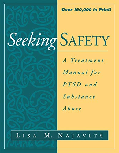 Seeking safety A treatment Manual for PTSD and Substance Abuse (The Guilford Substance Abuse Series)