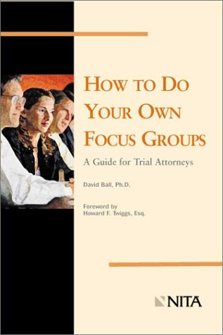 How to Do Your Own Focus Groups: A Guide for Trial Attorneysの詳細を見る