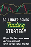 Bollinger Bands Trading Strategy: Ways To Become A Professional And Successful Trader: Triple Bollinger Bands Strategy