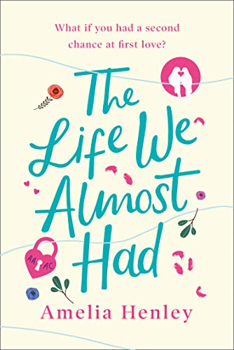The Life We Almost Had: the most romantic and heartbreaking debut love story of 2020 by [Amelia Henley]