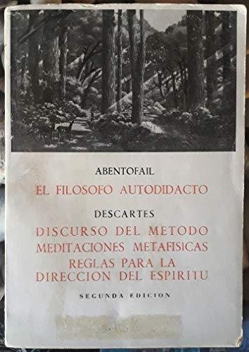 EL FILÓSOFO AUTODIDÁCTO/ DISCURSO DEL MÉTODO. MEDITACIONES METAFÍSICAS. REGLAS PARA LA DIRECCIÓN DEL ESPÍRITU