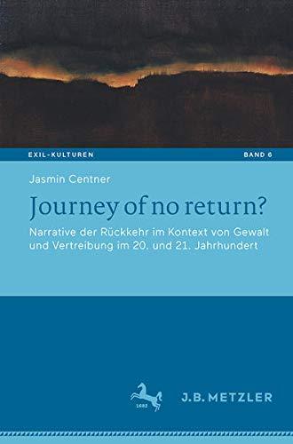 Journey of no return?: Narrative der Rückkehr im Kontext von Gewalt und Vertreibung im 20. und 21.