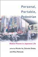 Personal, Portable, Pedestrian: Mobile Phones in Japanese Life (The MIT Press)