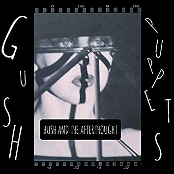 Hush and the Afterthought
