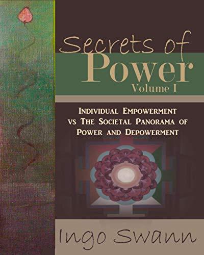 Secrets of Power I: The Individual Empowerment vs The Societal Panorama of Power and Depowerment