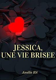 Jessica, une vie brisée par Amélie BN