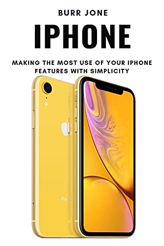 iPhone: Making the Most Use of Your iPhone Features with Simplicity