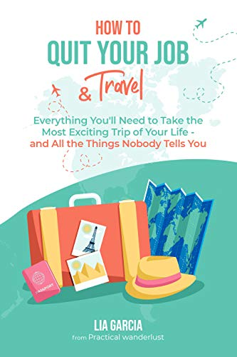 How to Quit Your Job & Travel: Everything You Need to Travel Long Term (& All the Things Nobody Tells You) (English Edition)