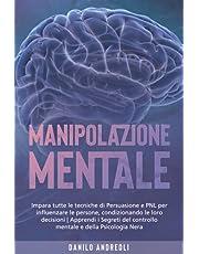 Manipolazione Mentale: Impara tutte le tecniche di Persuasione e PNL per influenzare le persone, condizionando le loro decisioni   Apprendi i Segreti del controllo mentale e della Psicologia Nera