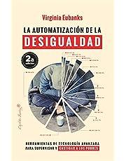 La automatización de la desigualdad (2ªED): herramientas de tecnología avanzada para supervisar y castig (ENSAYO)