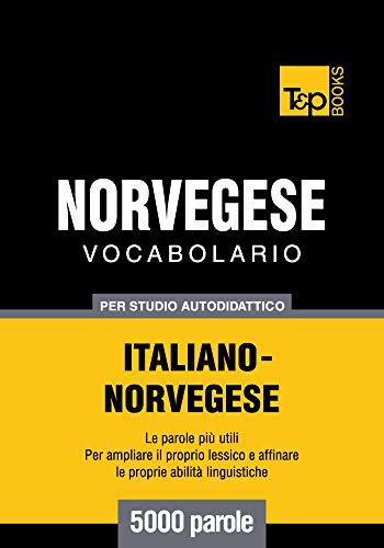 Vocabolario Italiano-Norvegese per studio autodidattico - 5000 parole (Italian Collection Vol. 200)