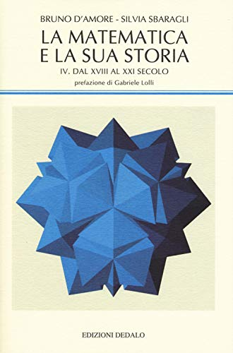 La matematica e la sua storia. Dal XVIII al XXI secolo (Vol. 4)