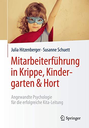 Mitarbeiterführung in Krippe, Kindergarten & Hort: Angewandte Psychologie für die erfolgreiche Kita-Leitung