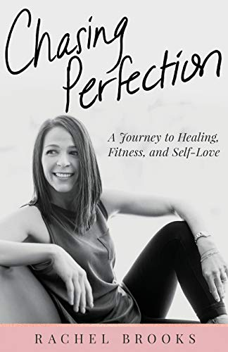 Chasing Perfection: A Journey to Healing, Fitness, and Self-Love