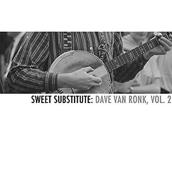 Sweet Substitute: Dave Van Ronk, Vol. 2