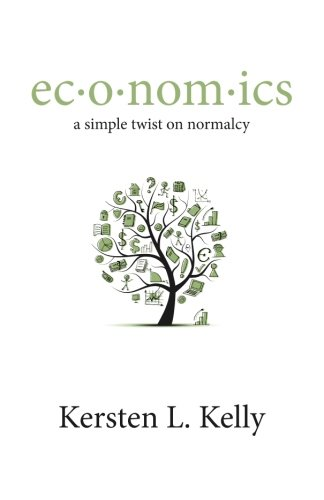 Book: ec·o·nom·ics - a simple twist on normalcy: a blend of pop culture, economics, and social trends by Kersten L. Kelly
