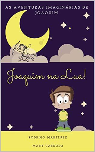 Joaquim na Lua (As Aventuras Imaginárias de Joaquim. Livro 1)