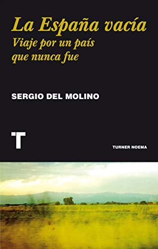 La España vacía: Viaje por un país que nunca fue de Sergio del Molino