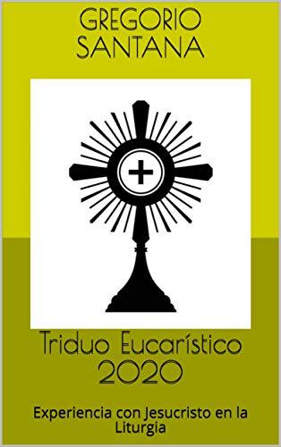 Triduo Eucarístico 2020: Experiencia con Jesucristo en la Liturgia (Spanish Edition)