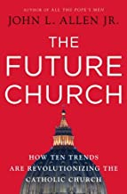 The Future Church: How Ten Trends are Revolutionizing the Catholic Church by John L. Allen Jr. (2009-11-10)