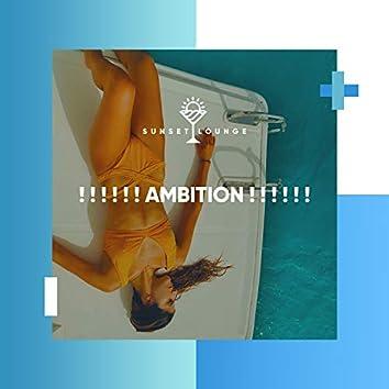 ! ! ! ! ! ! Ambition ! ! ! ! ! !
