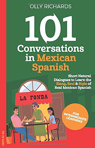 Compare Textbook Prices for 101 Conversations in Mexican Spanish: Short Natural Dialogues to Learn the Slang, Soul, & Style of Mexican Spanish Spanish Edition  ISBN 9798656320603 by Richards, Olly