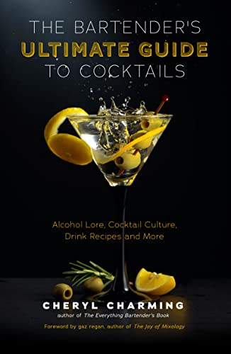 The Bartender\'s Ultimate Guide to Cocktails: A Guide to Cocktail History, Culture, Trivia and Favorite Drinks (Bartending Book, Cocktails Gift, Cocktail Recipes) (English Edition)