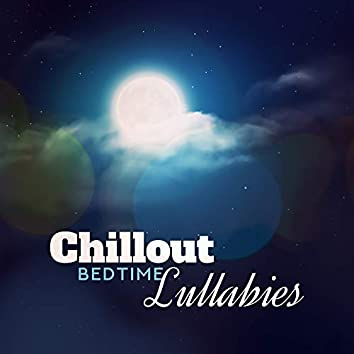 Chillout Bedtime Lullabies: Deeply Relaxing Chillout Music for Peaceful Sleep, Rest in the Evening, Release from Stress and Tension, Complete Relaxation and Tranquillity