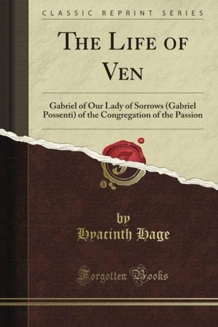 コンペ農場政治的The Life of Ven: Gabriel of Our Lady of Sorrows (Gabriel Possenti) of the Congregation of the Passion (Classic Reprint)