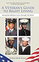 A Veteran's Guide to Right Living: Saving Our Military Lives Through The Word