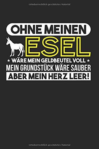 Ohne Esel Geldbeutel Voll Herz Leer: Landwirtschaft & Esel Notizbuch 6'x9' Bäuerin Geschenk Für Eselfreund & Maultier