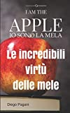 I am the Apple - Io sono la Mela: Le incredibili virtù delle mele, a prova di scienza.
