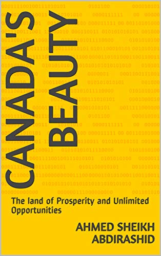 Canada's Beauty: The land of Prosperity and Unlimited Opportunities (English Edition)