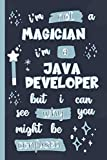 I'm Not A Magician I'm A Java Developer But I Can See Why You Might Be Confused: Gifts for Java Developers: Personalised Notebook or Journal: Blank Lined Paperback Book