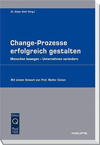 Change-Prozesse erfolgreich gestalten.: Menschen bewegen - Unternehmen verändern (Haufe Fachpraxis)