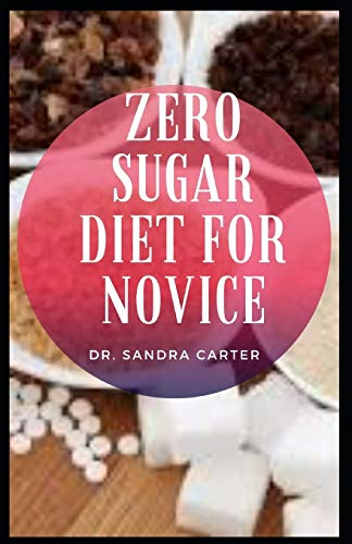 Zero Sugar Diet For Novice: Reducing the amount of sugar in the diet can help a person reduce their risk of these health conditions.