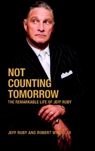 Not Counting Tomorrow The Unlikely Life of Jeff Ruby