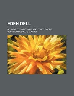Eden Dell; Or, Love's Wanderings, and Other Poems