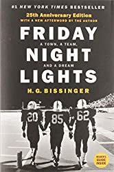 Books Set in Texas: Friday Night Lights: A Town, a Team, and a Dream by H.G. Bissinger. texas books, texas novels, texas literature, texas fiction, texas authors, best books set in texas, popular books set in texas, texas reads, books about texas, texas reading challenge, texas reading list, texas travel, texas history, texas travel books, texas books to read, novels set in texas, books to read about texas, dallas books, houston books, san antonio books, austin books