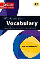 Work on Your Vocabulary: A Practice Book for Learners at Pre-Intermediate Level (Collins Work on Your)