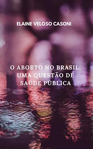 O ABORTO NO BRASIL; UMA QUESTÃO DE SAÚDE PÚBLICA