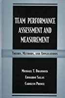 Team Performance Assessment and Measurement: Theory, Methods, and Applications (Applied Psychology Series)