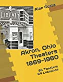 Akron, Ohio Theaters 1869-1960: 64 Locations - 85 Theaters