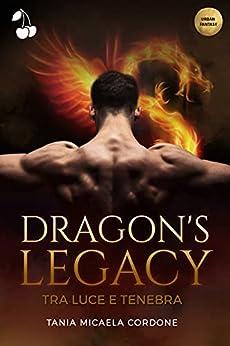 Dragon's Legacy: Tra luce e tenebra (Italian Edition) par [Tania Micaela Cordone, Cherry Publishing]