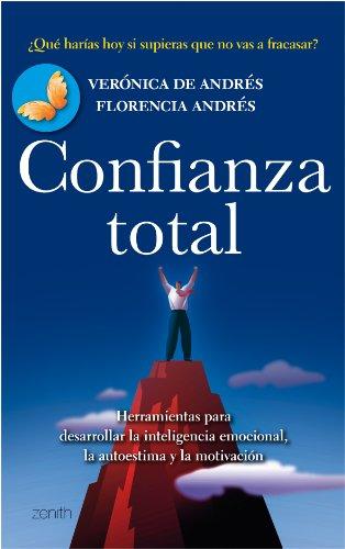 Confianza total: Herramientas para desarrollar la inteligencia emocional, la autoestima y la moti (Autoayuda y superación)