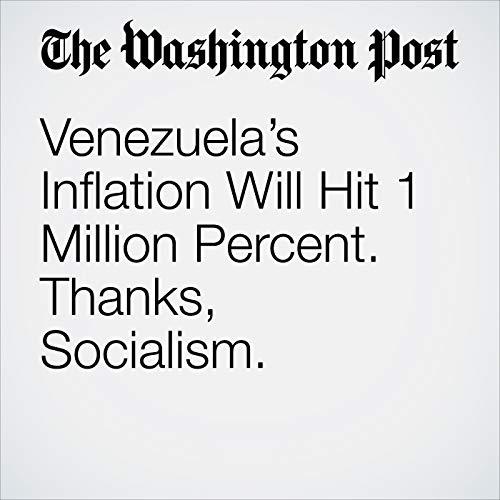Venezuela's Inflation Will Hit 1 Million Percent. Thanks, Socialism. copertina