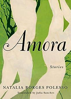 Amora: Stories (English Edition) por [Natalia Borges Polesso, Julia Sanches]