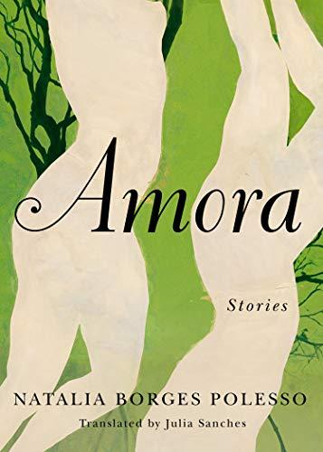 Amora: Stories by [Natalia Borges Polesso, Julia Sanches]