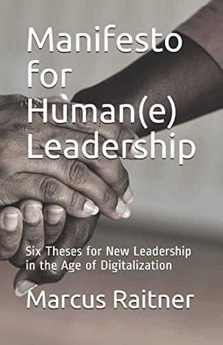 Manifesto for Human(e) Leadership: Six Theses for New Leadership in the Age of Digitalization